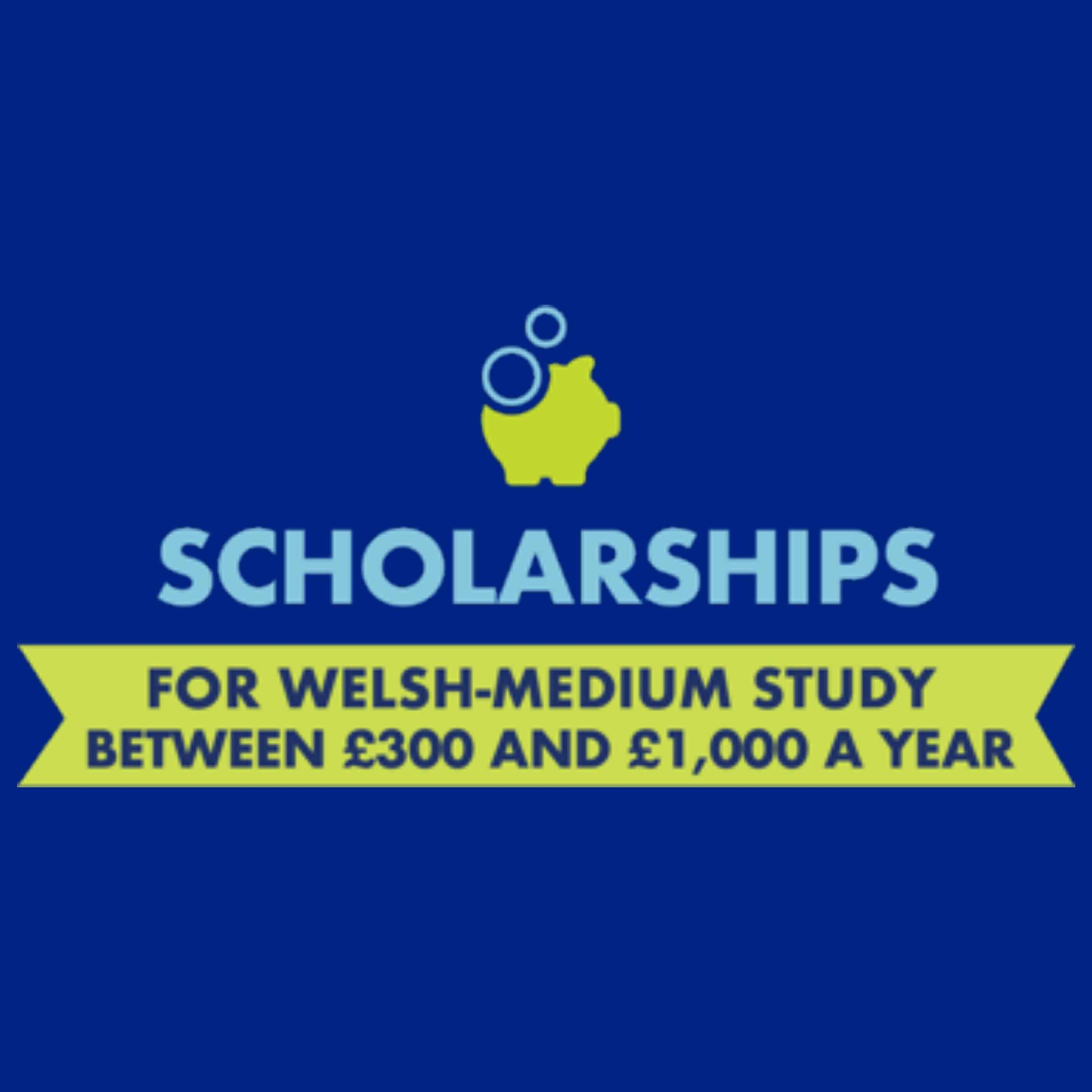 Scholarships for Welsh-medium study between £300 and £1000 a year