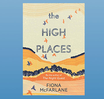 2017: Fiona McFarlane, 'The High Places'